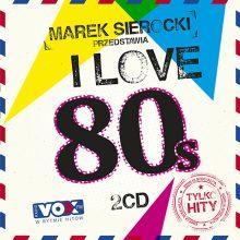 Various – Marek Sierocki Przedstawia: I Love 80's. Tylko Hity