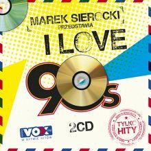 Various – Marek Sierocki Przedstawia: I Love 90's. Tylko Hity