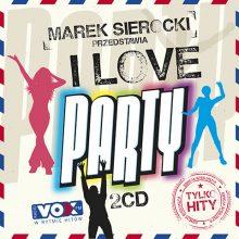 Various – Marek Sierocki Przedstawia: I Love Party. Tylko Hity