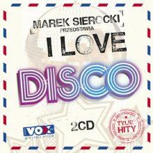 Various – Marek Sierocki Przedstawia: I Love Disco. Tylko Hity