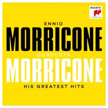 Ennio Morricone conducts Morricone – His Greatest Hits