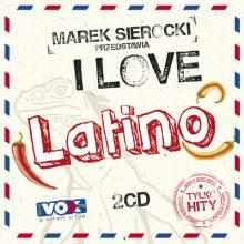 """Various – """"Marek Sierocki Przedstawia: I Love Latino (Tylko Hity)"""""""