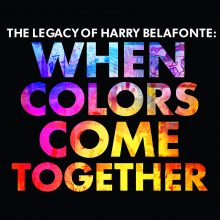 "Harry Belafonte – ""The Legacy of Harry Belafonte: When Colors Come Together"""