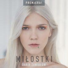 Miłostki – nowy singel Darii Zawiałow!
