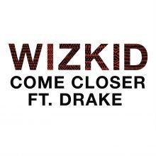"""WizKid i Drake ponownie razem! Posłuchaj nowego singla """"Come Closer""""!"""