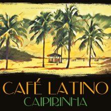 Various – Cafe Latino: Caipirinha