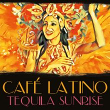 Various – Cafe Latino: Tequila Sunrise