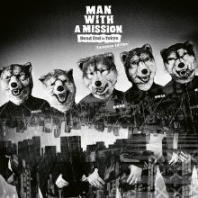 MAN WITH A MISSION – Dead End In Toyko (European Edition)