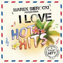 Various – Marek Sierocki Przedstawia: I Love Hot Hits