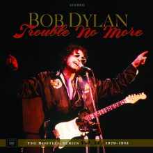 Bob Dylan – Trouble No More – The Bootleg Series Vol. 13 / 1979-1981