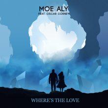 "Moe Aly prezentuje singiel ""Where's The Love"" (feat. Oscar Corney)!"