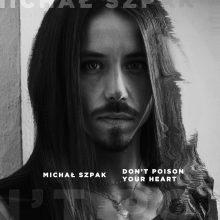 """Zobacz nowy teledysk Michała Szpaka do utworu """"Don't Poison Your Heart""""!"""