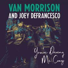 "Van Morrison and Joey DeFrancesco  – ""You're Driving Me Crazy"" (LP)"