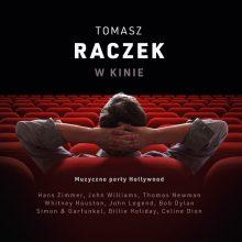 """""""Tomasz Raczek: W Kinie"""" Najpiękniejsza muzyka filmowa na jednym albumie!"""