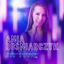 """Od tworzenia skromnego kanału na Youtube do podboju polskiej sceny pop? Ania Ruśniarczyk """"Ja Tonę"""" – debiutancki singiel i teledysk już są!"""