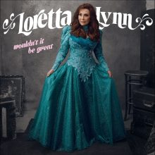 "Loretta Lynn – ""Wouldn't It Be Great"""