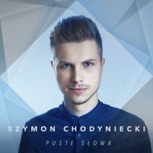 """Szymon Chodyniecki powraca z nowym singlem! Posłuchaj utworu """"Puste słowa"""""""