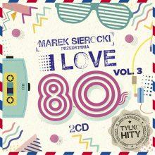 Various – Marek Sierocki Przedstawia: I Love 80's vol. 3