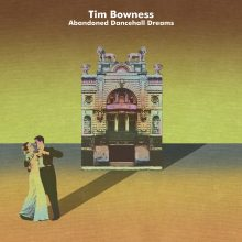 "Tim Bowness – ""Abandoned Dancehall Dreams"""
