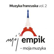 Mój Empik – moja muzyka. Muzyka francuska vol. 2