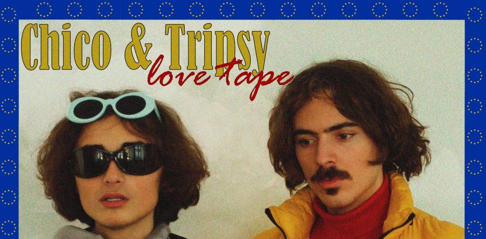 Chico e Tripsy – Love Tape – imagem