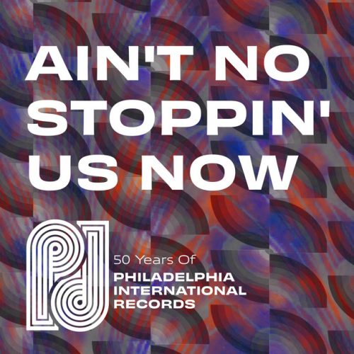 Ain't No Stoppin' Us Now: 50 Years of P.I.R.