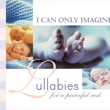 I Can Only Imagine: Lullabies