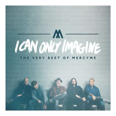 I Can Only Imagine: The Very Best Of MercyMe album cover