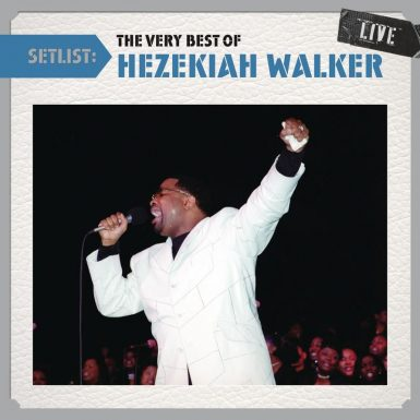 Setlist: The Very Best Of Hezekiah Walker Live album cover