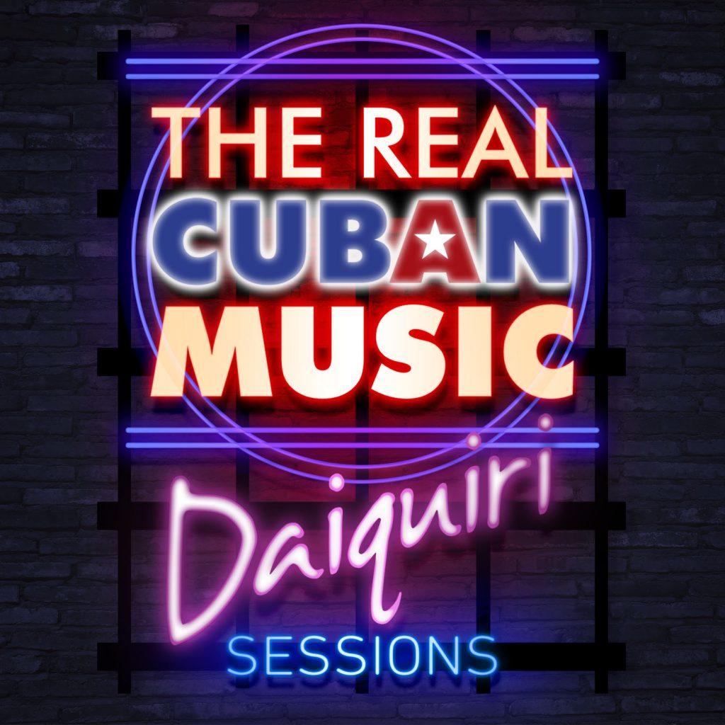 Real Cuban Music: Daiquiri Sessions