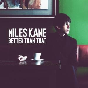 Miles_Kane_Better_Than_That