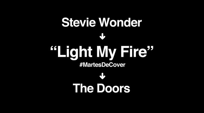 """Light My Fire"": Stevie Wonder a The Doors #MartesDeCover"