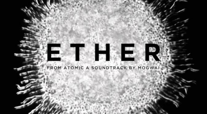 """Mogwai comparte el vídeo de """"Ether"""" para la banda sonora de 'Atomic'"""