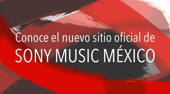 ¡SONY MUSIC MÉXICO RENUEVA SU SITIO OFICIAL!