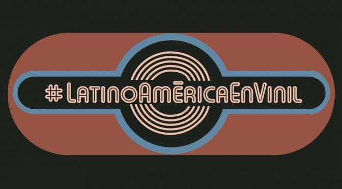 Todo lo que necesitas saber sobre la colección de #LatinoAméricaEnVinil