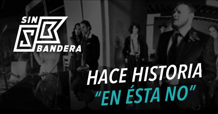 """Sin Bandera hace historia con """"EN ÉSTA NO"""""""