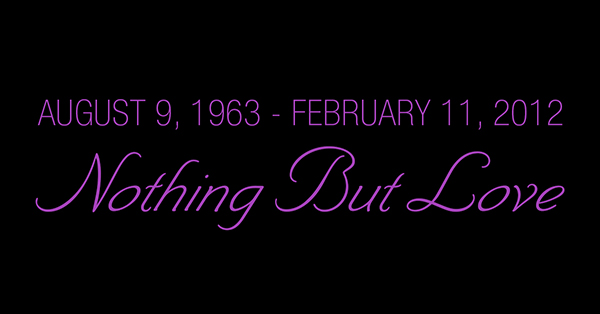 Whitney Houston August 9, 1963 - February 11, 2012 Nothing But Love