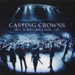 Until The Whole World Hears Live - Casting Crowns - Essential Worship