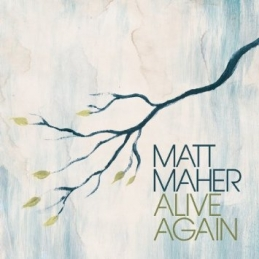 Alive Again - Matt Maher - Essential Worship