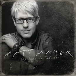 The Love In Between - Matt Maher - Essential Worship