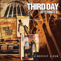 Offerings II: All I Have To Give - Third Day - Essential Worship