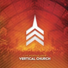 Live from Vertical Church - Vertical Church Band - Essential Worship