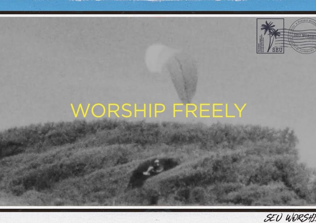 SEU Worship - Worship Freely (Lyric Video)