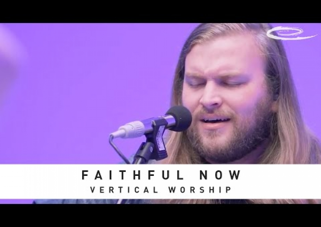 VERTICAL WORSHIP - Faithful Now: Song Session