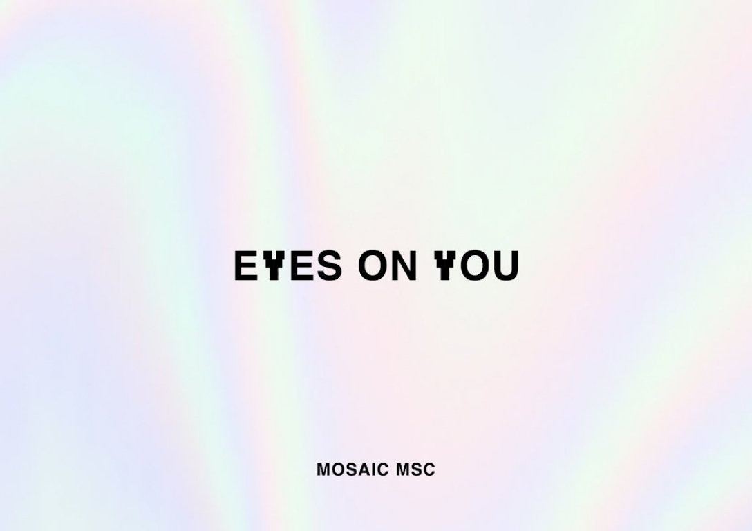 Eyes On You – MOSAIC MSC