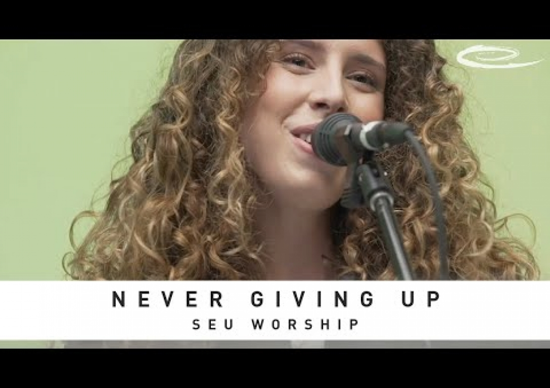 SEU WORSHIP - Never Giving Up: Song Session