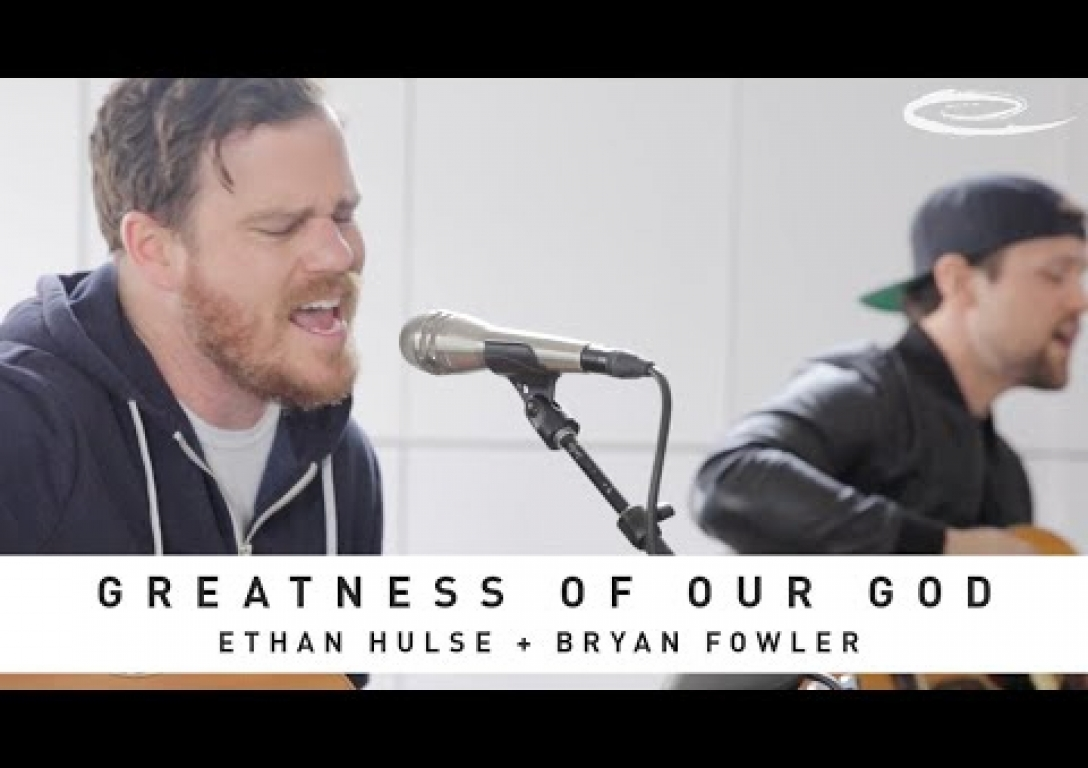 ETHAN HULSE + BRYAN FOWLER - Greatness of Our God: Song Session