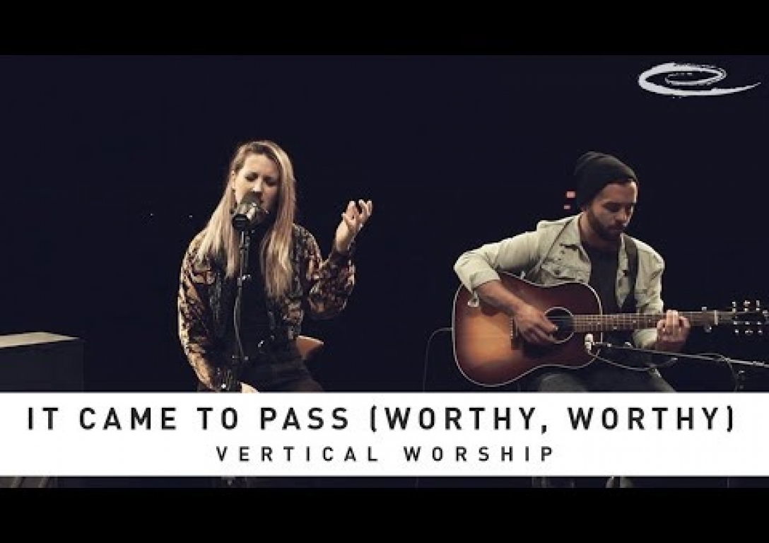VERTICAL WORSHIP - It Came To Pass (Worthy, Worthy): Song Session