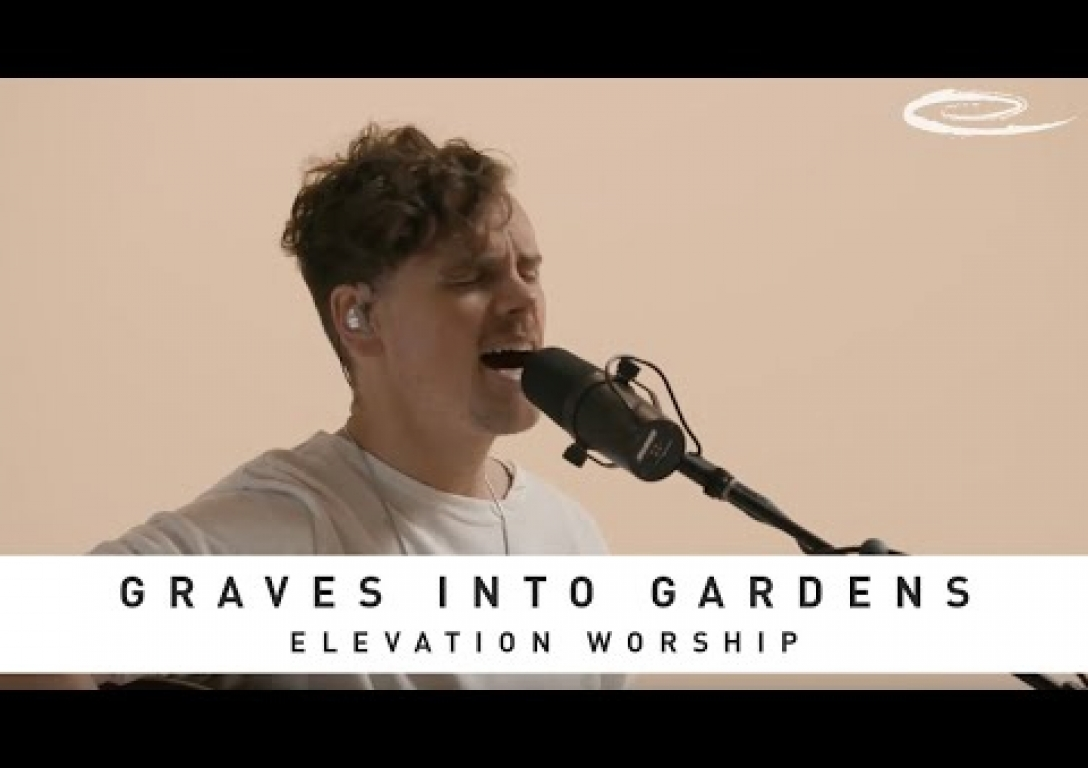 ELEVATION WORSHIP - Graves into Gardens: Song Session