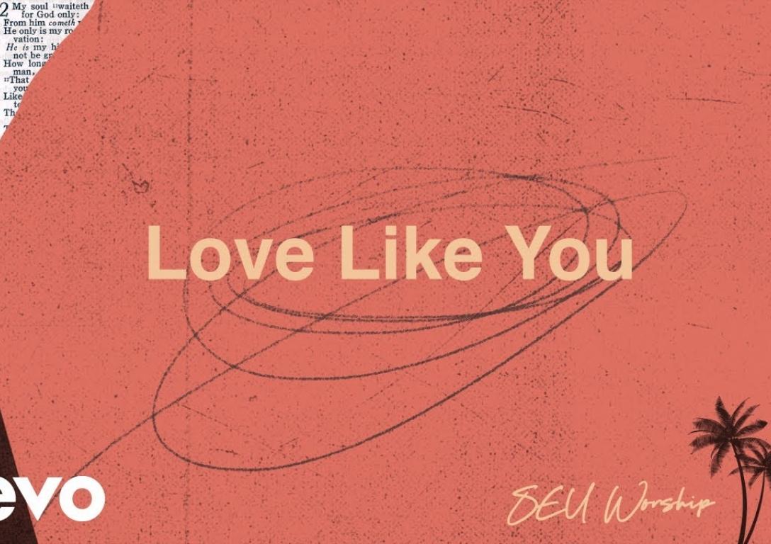 SEU Worship - Love Like You ft. Kenzie Walker